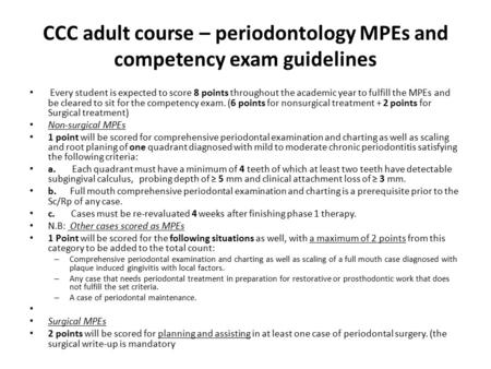 CCC adult course – periodontology MPEs and competency exam guidelines Every student is expected to score 8 points throughout the academic year to fulfill.