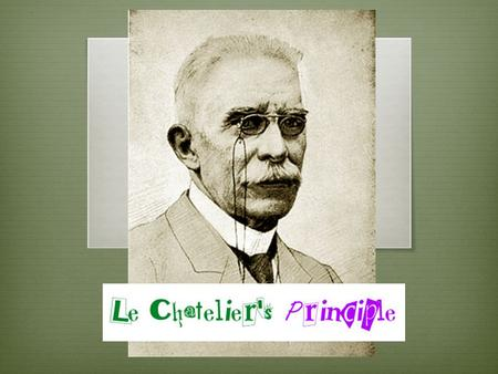 Le Chatelier's Principle.  When a chemical system at equilibrium is disturbed by a change in a property of the system, the system always appears to react.