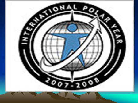International Polar Year in 2007- 2008. The International Council for Science (ICSU) inInternational Council for Science conjunction with the World MeteorologicalWorld.