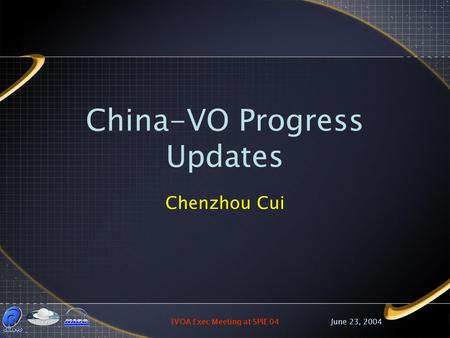 June 23, 2004IVOA Exec Meeting at SPIE 04 China-VO Progress Updates Chenzhou Cui.