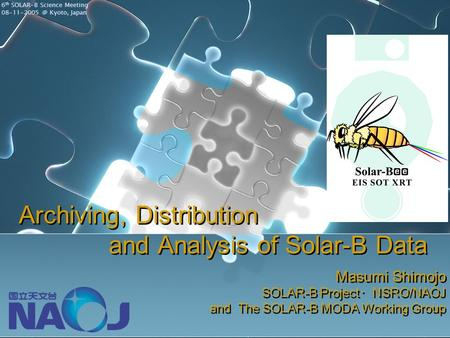 Archiving, Distribution and Analysis of Solar-B Data Masumi Shimojo SOLAR-B Project ・ NSRO/NAOJ and The SOLAR-B MODA Working Group Masumi Shimojo SOLAR-B.