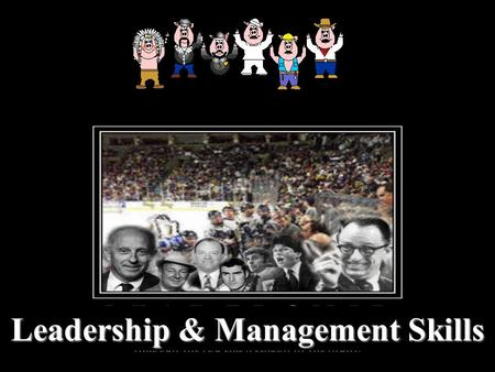 1 Leadership & Management Skills. 2 Good Leadership Self – ControlSelf – Control Firm CourageFirm Courage Sense of Justice & FairnessSense of Justice.