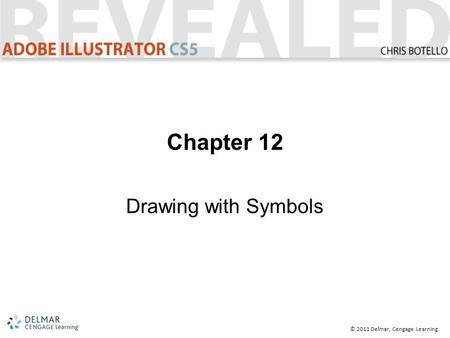 © 2011 Delmar, Cengage Learning Chapter 12 Drawing with Symbols.