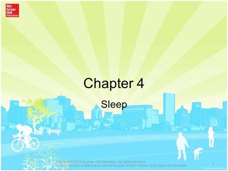 Chapter 4 Sleep 1 Copyright © 2015 McGraw-Hill Education. All rights reserved. No reproduction or distribution without the prior written consent of McGraw-Hill.
