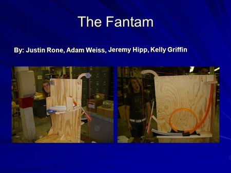 The Fantam By: Justin Rone, Adam Weiss, Jeremy Hipp, Kelly Griffin.