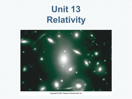 Unit 13 Relativity. Outline Classical Relativity and the Michelson–Morley Experiment The Postulates of Special Relativity and the Relativity of Simultaneity.