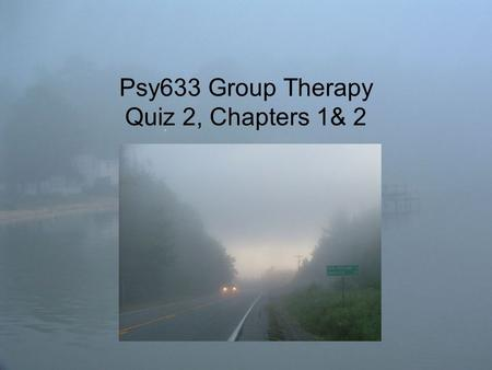 Psy633 Group Therapy Quiz 2, Chapters 1& 2. 1.Yalom considers the therapeutic factors of interpersonal learning and _____ so important that they are give.