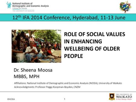 ©NIDEA 1 Dr. Sheena Moosa 12 th IFA 2014 Conference, Hyderabad, 11-13 June MBBS, MPH ROLE OF SOCIAL VALUES IN ENHANCING WELLBEING OF OLDER PEOPLE Affiliations: