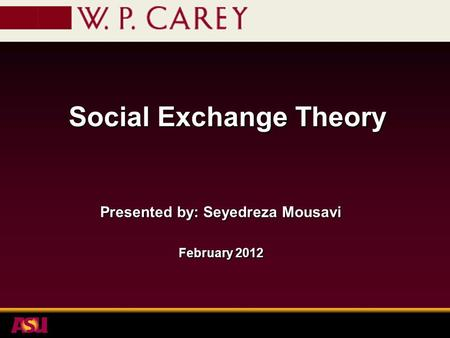 Social Exchange Theory Presented by: Seyedreza Mousavi February 2012.