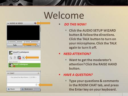 Welcome  DO THIS NOW!  Click the AUDIO SETUP WIZARD button & follow the directions. Click the TALK button to turn on your microphone. Click the TALK.