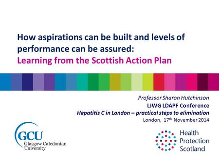 How aspirations can be built and levels of performance can be assured: Learning from the Scottish Action Plan Professor Sharon Hutchinson LJWG LDAPF Conference.