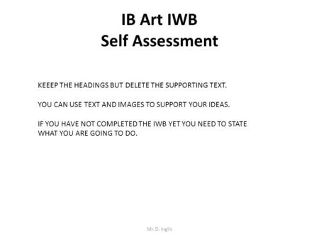 IB Art IWB Self Assessment KEEEP THE HEADINGS BUT DELETE THE SUPPORTING TEXT. YOU CAN USE TEXT AND IMAGES TO SUPPORT YOUR IDEAS. IF YOU HAVE NOT COMPLETED.