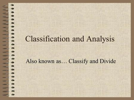 Classification and Analysis Also known as… Classify and Divide.