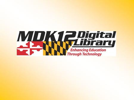 What is the MDK12 Digital Library? Online subscriptions to pre-selected articles and Web sites Available to Maryland students in grades K-12 and their.