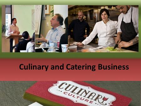 Culinary and Catering Business. Education culinary training  some level of culinary training skills  management and business skills Bachelor's degree.