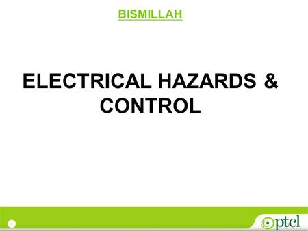 1 BISMILLAH ELECTRICAL HAZARDS & CONTROL. 2 Why should you be concerned about electrical hazards?  Electricity has long been recognized as a serious.