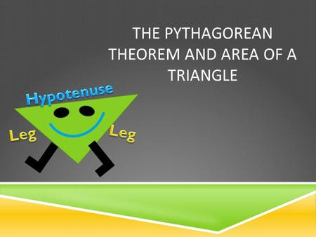 THE PYTHAGOREAN THEOREM AND AREA OF A TRIANGLE. Warm – Up!! Good Morning! As you walk in, get your calculator and pick up your guided notes from the podium.