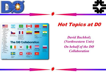 Hot Topics at D0 David Buchholz (Northwestern Univ) On behalf of the DØ Collaboration.