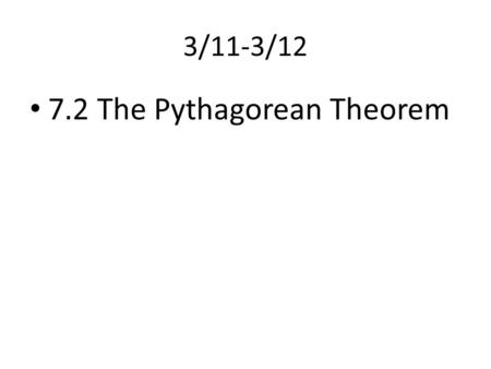 3/11-3/12 7.2 The Pythagorean Theorem. Learning Target I can use the Pythagorean Theorem to find missing sides of right triangles.