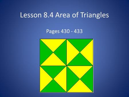 Lesson 8.4 Area of Triangles Pages 430 - 433. How do you find the area of a triangle? Draw a triangle on the grid paper. Enclose the triangle in a rectangle.