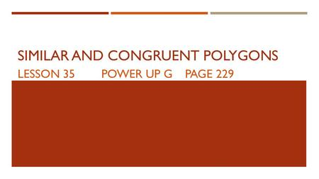 SIMILAR AND CONGRUENT POLYGONS LESSON 35POWER UP GPAGE 229.