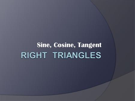 Sine, Cosine, Tangent. 8.7 Sine, Cosine, And Tangent Essential Question: How do you find the side lengths of a triangle that is not special?