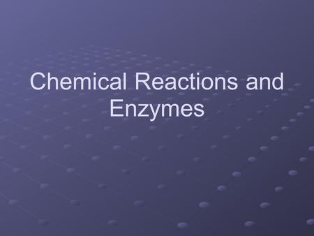 Chemical Reactions and Enzymes. Chemical Reactions Processes that change or transform one set of chemicals into another Reactants enter the chemical reaction.