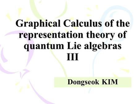 Graphical Calculus of the representation theory of quantum Lie algebras III Dongseok KIM.