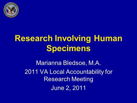 Research Involving Human Specimens Marianna Bledsoe, M.A. 2011 VA Local Accountability for Research Meeting June 2, 2011.
