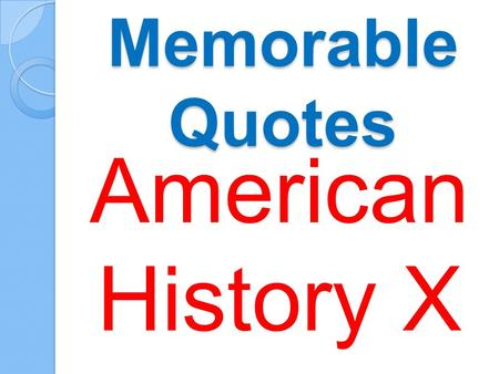 Memorable Quotes American History X. He's just a boy. Without a father. Doris Vinyard.