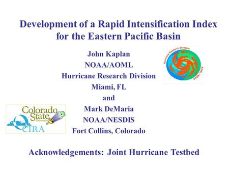 Development of a Rapid Intensification Index for the Eastern Pacific Basin John Kaplan NOAA/AOML Hurricane Research Division Miami, FL and Mark DeMaria.