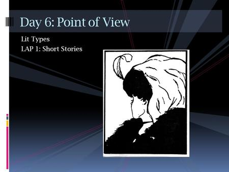 Lit Types LAP 1: Short Stories Day 6: Point of View.