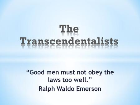 """Good men must not obey the laws too well."" Ralph Waldo Emerson."