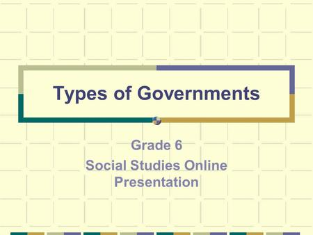 Types of Governments Grade 6 Social Studies Online Presentation.