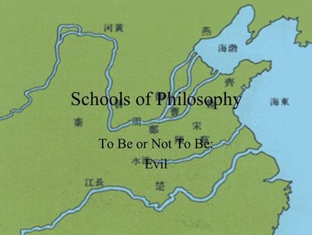 Schools of Philosophy To Be or Not To Be: Evil Human Nature There were roughly, at the time of Confucius, three schools of thought regard to human nature.