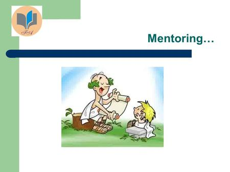 Mentoring…. Some facts People can gain maximum success in their career only by working effectively with other people Bright people can fail if they.