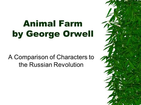 Animal Farm by George Orwell A Comparison of Characters to the Russian Revolution.