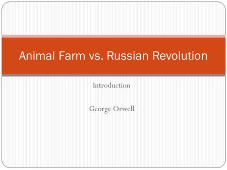 Introduction George Orwell Animal Farm vs. Russian Revolution.