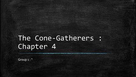 "The Cone-Gatherers : Chapter 4 Group 1 : "". Chapter 4 Summary ▪ Duror visits Lady Runcie Campbell and they discuss the deer drive that is soon arriving."