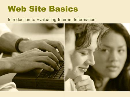 Web Site Basics Introduction to Evaluating Internet Information.
