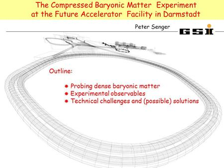 The Compressed Baryonic Matter Experiment at the Future Accelerator Facility in Darmstadt Outline:  Probing dense baryonic matter  Experimental observables.