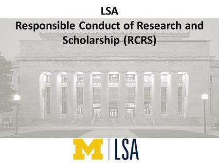 LSA Responsible Conduct of Research and Scholarship (RCRS)