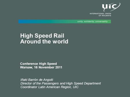 1/6 I Barrón – UIC – High Speed Rail in the rest of the world Warsaw, 16 November 2011 Iñaki Barrón de Angoiti Director of the Passengers and High Speed.