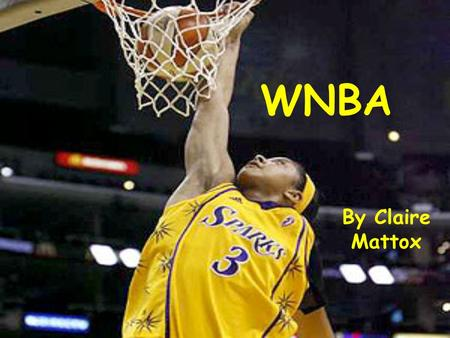 WNBA By Claire Mattox. Why the WNBA? -Basketball is one of my favorite sports -I go to a lot of their games and like to watch them on TV as well -It isn't.
