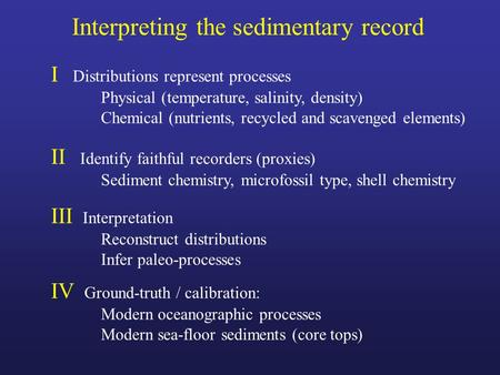 Interpreting the sedimentary record I Distributions represent processes Physical (temperature, salinity, density) Chemical (nutrients, recycled and scavenged.