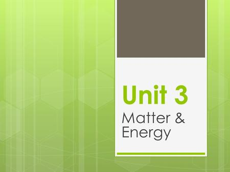 Unit 3 Matter & Energy. Characteristics of  Solids:  Matter that holds own _______________  Atoms are ___________________  Rigid structure  Minimal.