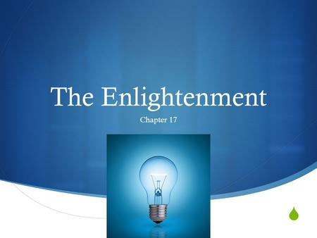  The Enlightenment Chapter 17. Section One: The Age of Reason.