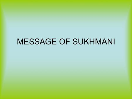 MESSAGE OF SUKHMANI. The Sukhmani <strong>Sahib</strong> is also regarded as the second expansion of The Mul Mantra (the basic Sikh belief), the first expansion being.