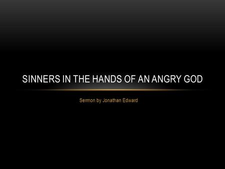 Sermon by Jonathan Edward SINNERS IN THE HANDS OF AN ANGRY GOD.