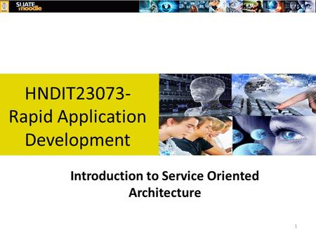 HNDIT23073- Rapid Application Development Introduction to Service Oriented Architecture 1.